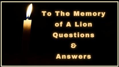 To The Memory of A Lion Questions & Answers