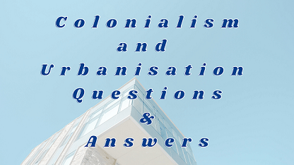 Colonialism and Urbanisation Questions & Answers