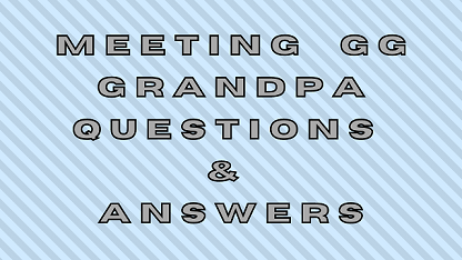 Meeting GG Grandpa Questions & Answers