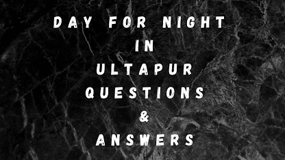 Day For Night In Ultapur Questions & Answers