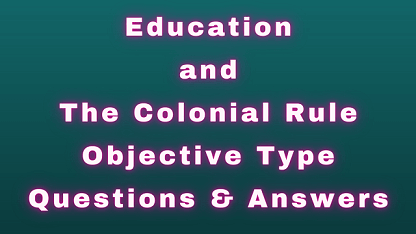 Education and The Colonial Rule Objective Type Questions & Answers