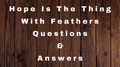 Hope Is The Thing With Feathers Questions & Answers