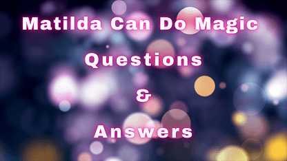 Matilda Can Do Magic Questions & Answers