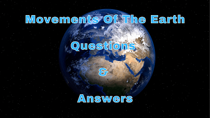 Movements Of The Earth Questions & Answers