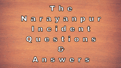 The Narayanpur Incident Questions & Answers