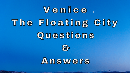 Venice The floating City Questions & Answers