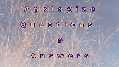 Apologize Questions & Answers