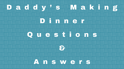 Daddy's Making Dinner Questions & Answers