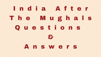 India After The Mughals Questions & Answers
