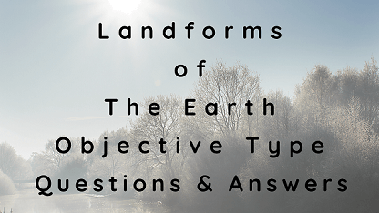 Landforms of The Earth Objective Type Questions & Answers
