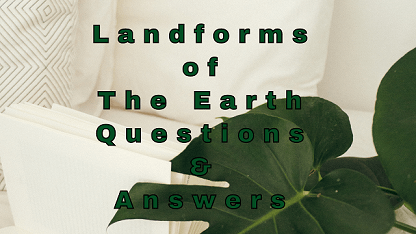 Landforms of The Earth Questions & Answers