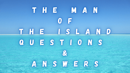 The Man of The Island Questions & Answers