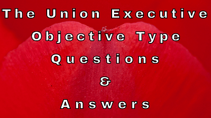 The Union Executive Objective Type Questions & Answers