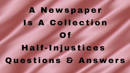 A Newspaper Is A Collection of Half-Injustices Questions & Answers