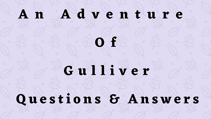 An Adventure Of Gulliver Questions & Answers