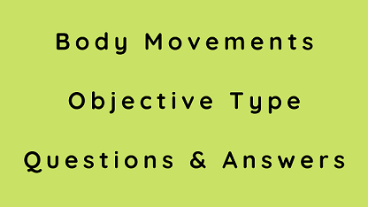 Body Movements Objective Type Questions & Answers