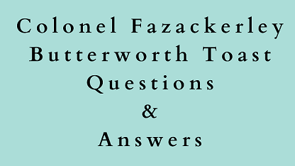 Colonel Fazackerley Butterworth Toast Questions & Answers