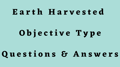 Earth Harvested Objective Type Questions & Answers