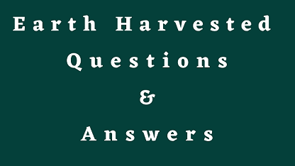 Earth Harvested Questions & Answers