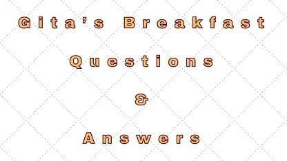 Gita's Breakfast Questions & Answers