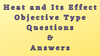 Heat and Its Effect Objective Type Questions & Answers
