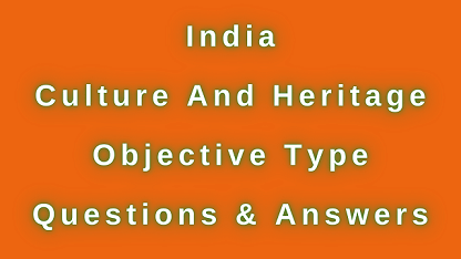 India Culture and Heritage Objective Type Questions & Answers