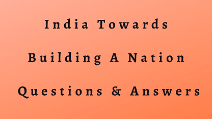 India Towards Building A Nation Questions & Answers