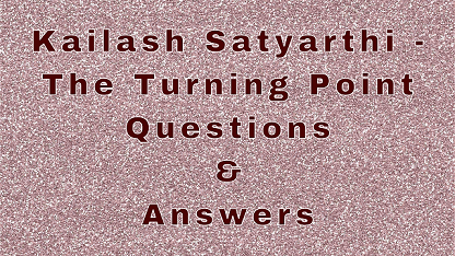 Kailash Satyarthi - The Turning Point Questions & Answers