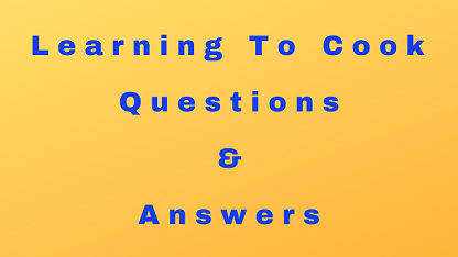 Learning To Cook Questions & Answers