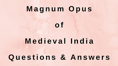 Magnum Opus of Medieval India Questions & Answers