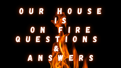 Our House Is On Fire Questions & Answers