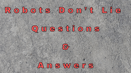 Robots Don't Lie Questions & Answers