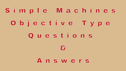 Simple Machines Objective Type Questions & Answers