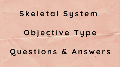Skeletal System Objective Type Questions & Answers