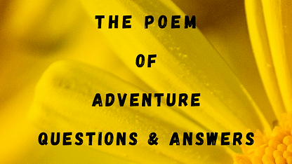 The Poem of Adventure Questions & Answers