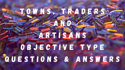 Towns Traders and Artisans Objective Type Questions & Answers