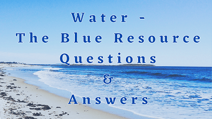 Water - The Blue Resource Questions & Answers