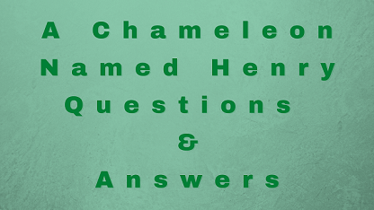 A Chameleon Named Henry Questions & Answers