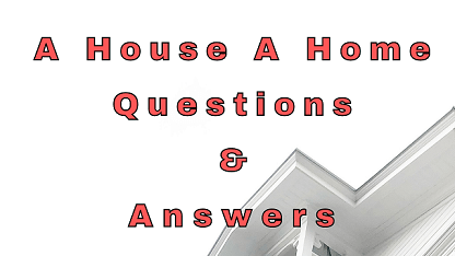A House A Home Questions & Answers