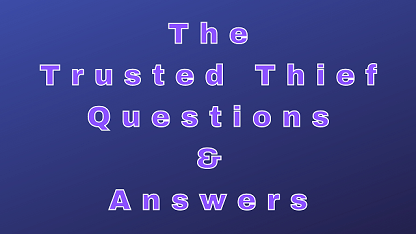The Trusted Thief Questions & Answers