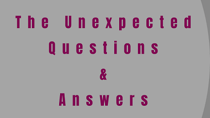 The Unexpected Questions & Answers