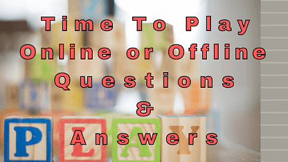 Time To Play Online or Offline Questions & Answers