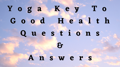 Yoga Key To Good Health Questions & Answers
