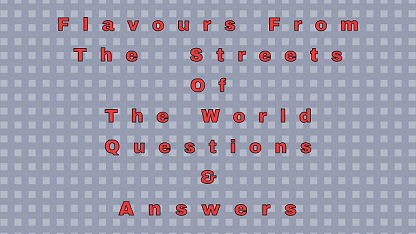 Flavours From The Streets Of The World Questions & Answers