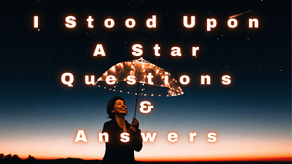 I Stood Upon A Star Questions & Answers