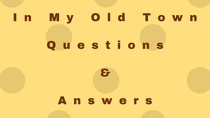 In My Old Town Questions & Answers