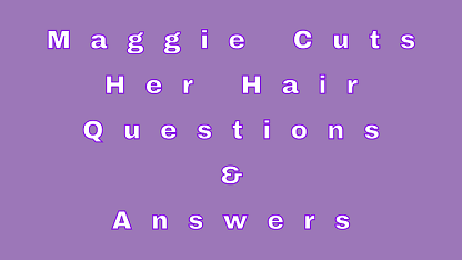 Maggie Cuts her Hair Questions & Answers
