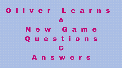 Oliver Learns A New Game Questions & Answers