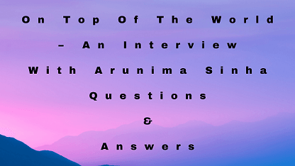 On Top Of The World – An Interview With Arunima Sinha Questions & Answers