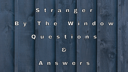 Stranger By The Window Questions & Answers